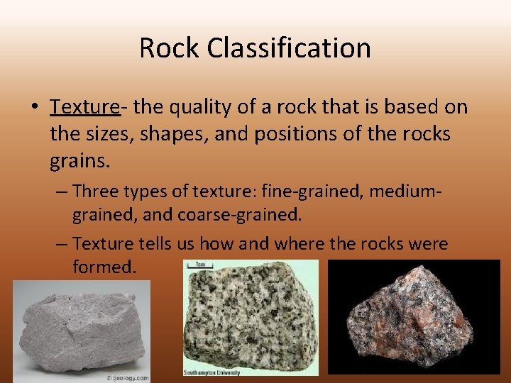 Rock Classification • Texture- the quality of a rock that is based on the