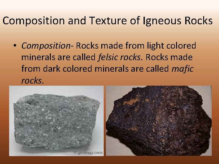 Composition and Texture of Igneous Rocks • Composition- Rocks made from light colored minerals
