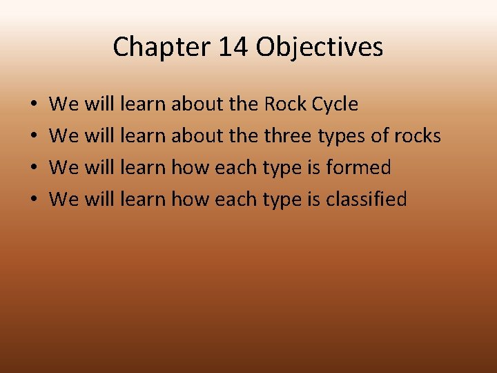 Chapter 14 Objectives • • We will learn about the Rock Cycle We will