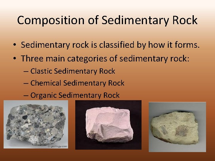 Composition of Sedimentary Rock • Sedimentary rock is classified by how it forms. •