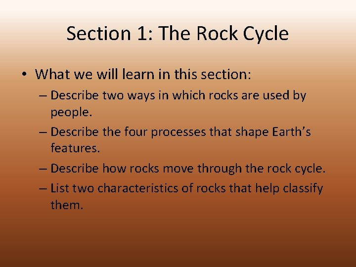 Section 1: The Rock Cycle • What we will learn in this section: –