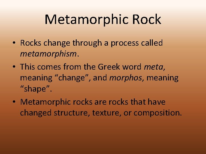 Metamorphic Rock • Rocks change through a process called metamorphism. • This comes from