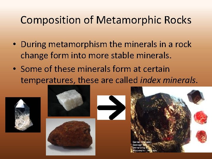 Composition of Metamorphic Rocks • During metamorphism the minerals in a rock change form