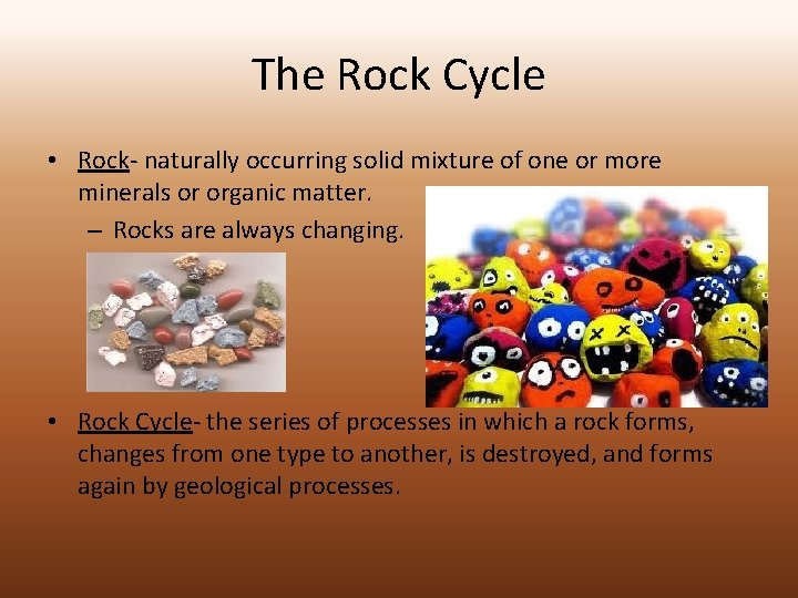 The Rock Cycle • Rock- naturally occurring solid mixture of one or more minerals