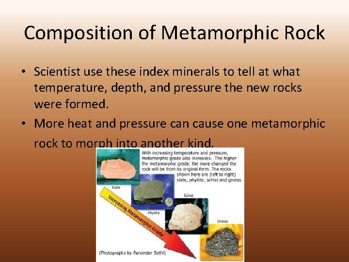 Composition of Metamorphic Rock • Scientist use these index minerals to tell at what