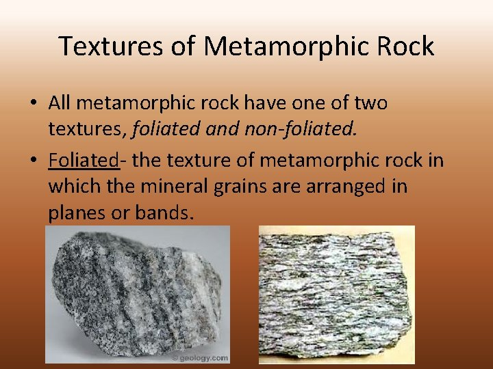 Textures of Metamorphic Rock • All metamorphic rock have one of two textures, foliated