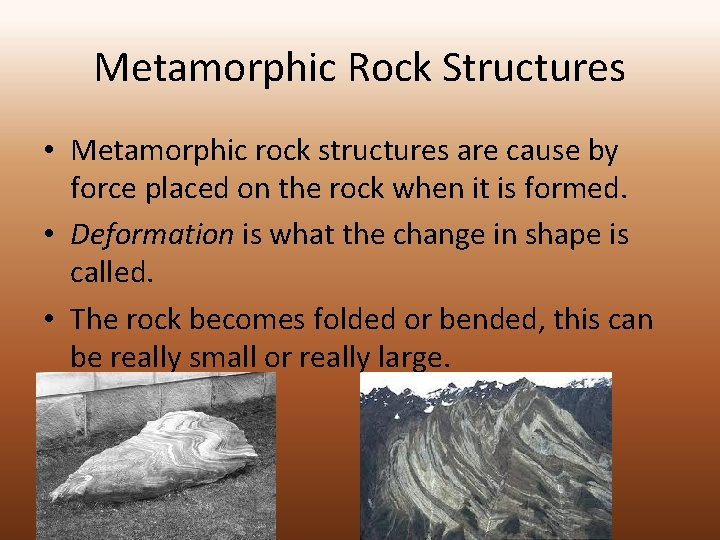 Metamorphic Rock Structures • Metamorphic rock structures are cause by force placed on the