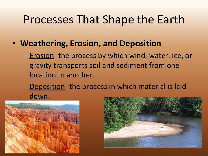 Processes That Shape the Earth • Weathering, Erosion, and Deposition – Erosion- the process