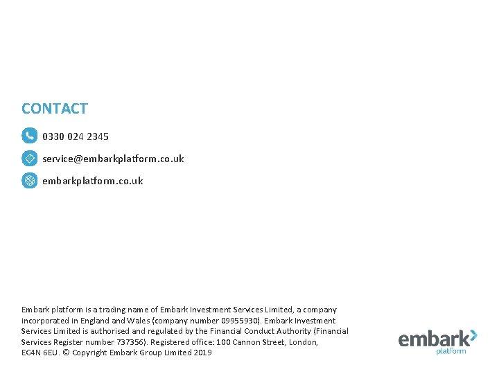 CONTACT 0330 024 2345 service@embarkplatform. co. uk Embark platform is a trading name of