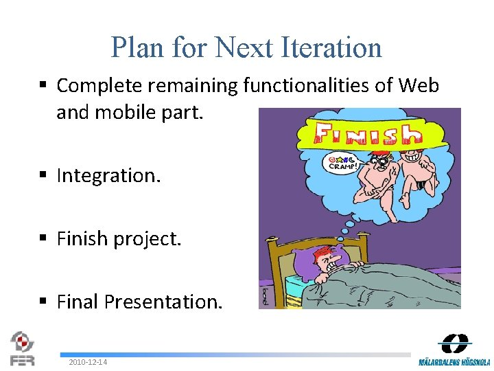 Plan for Next Iteration § Complete remaining functionalities of Web and mobile part. §