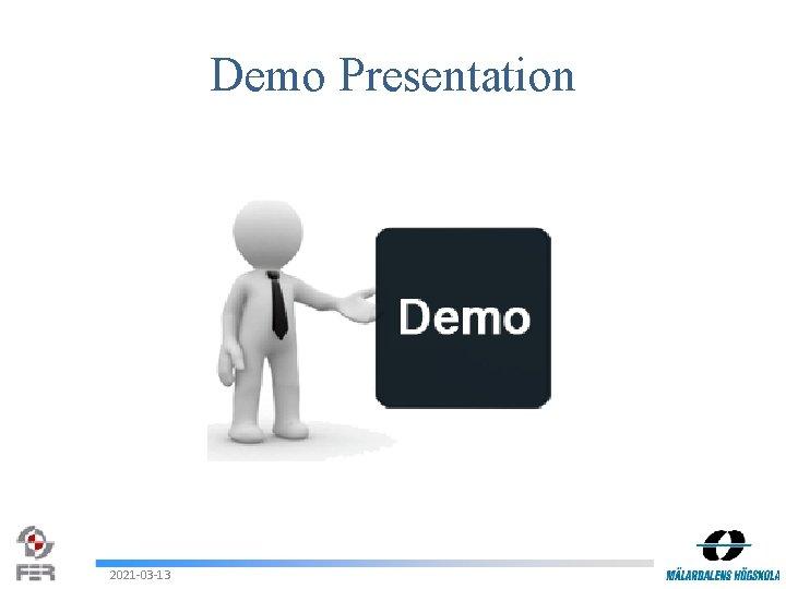 Demo Presentation 2021 -03 -13