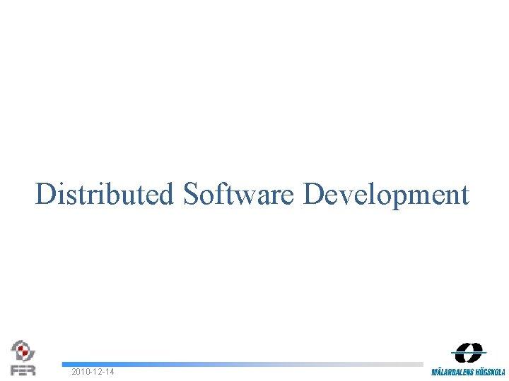 Distributed Software Development 2010 -12 -14