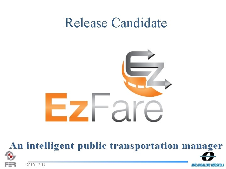 Release Candidate An intelligent public transportation manager 2010 -12 -14