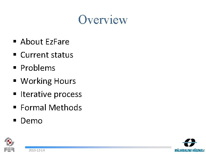 Overview § § § § About Ez. Fare Current status Problems Working Hours Iterative