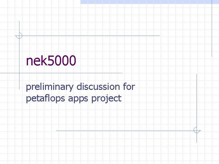 nek 5000 preliminary discussion for petaflops apps project