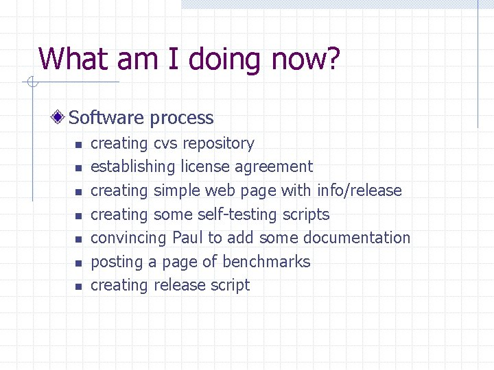 What am I doing now? Software process n n n n creating cvs repository