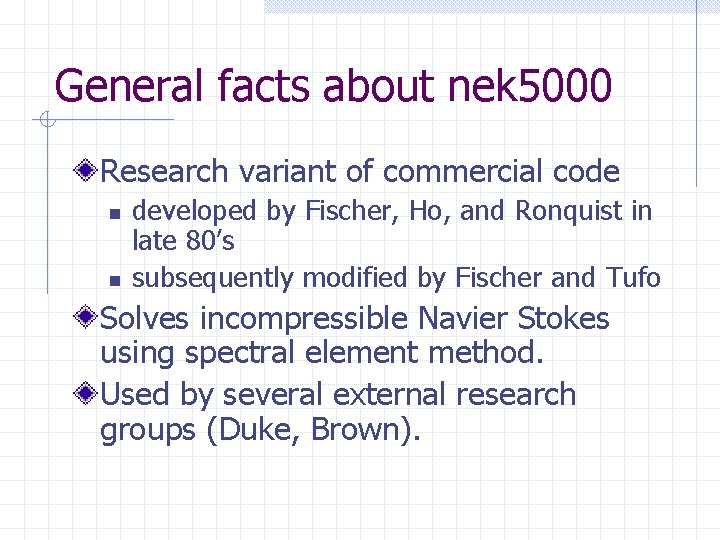 General facts about nek 5000 Research variant of commercial code n n developed by