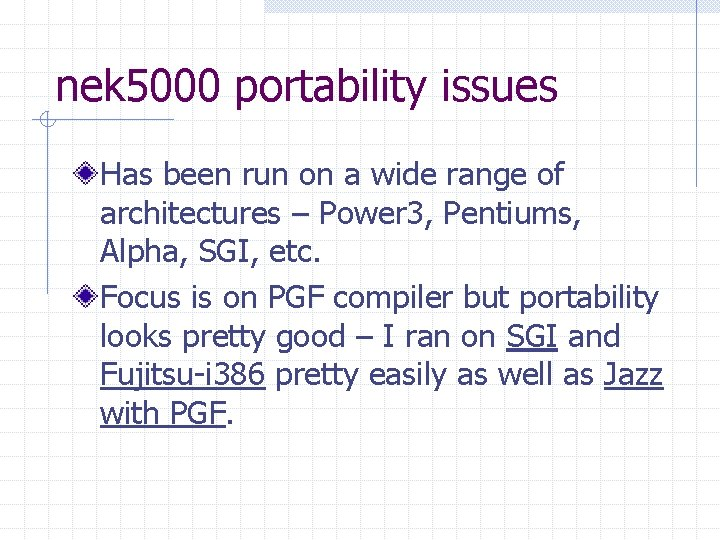 nek 5000 portability issues Has been run on a wide range of architectures –