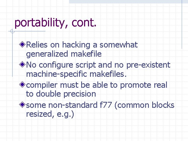 portability, cont. Relies on hacking a somewhat generalized makefile No configure script and no