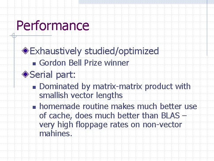Performance Exhaustively studied/optimized n Gordon Bell Prize winner Serial part: n n Dominated by