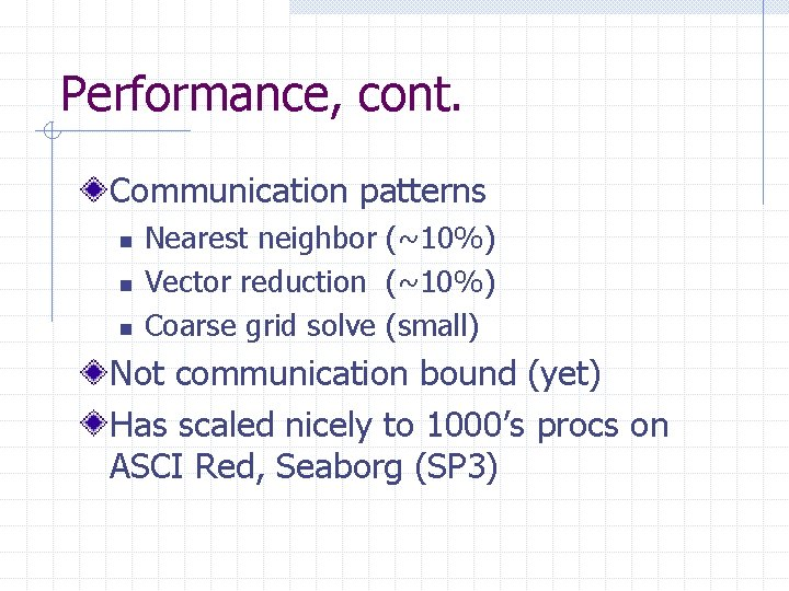 Performance, cont. Communication patterns n n n Nearest neighbor (~10%) Vector reduction (~10%) Coarse