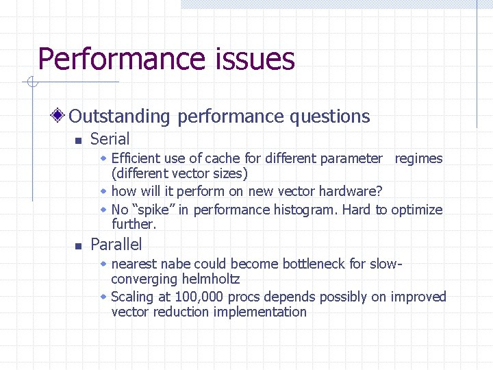 Performance issues Outstanding performance questions n Serial w Efficient use of cache for different