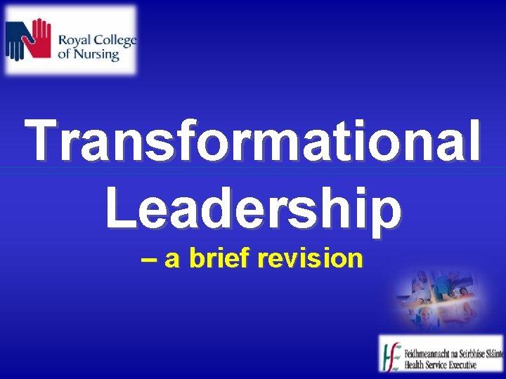 Transformational Leadership – a brief revision