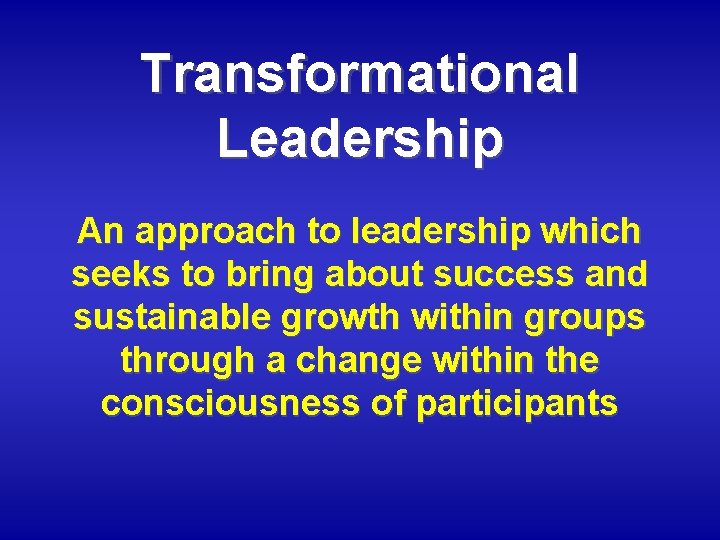 Transformational Leadership An approach to leadership which seeks to bring about success and sustainable