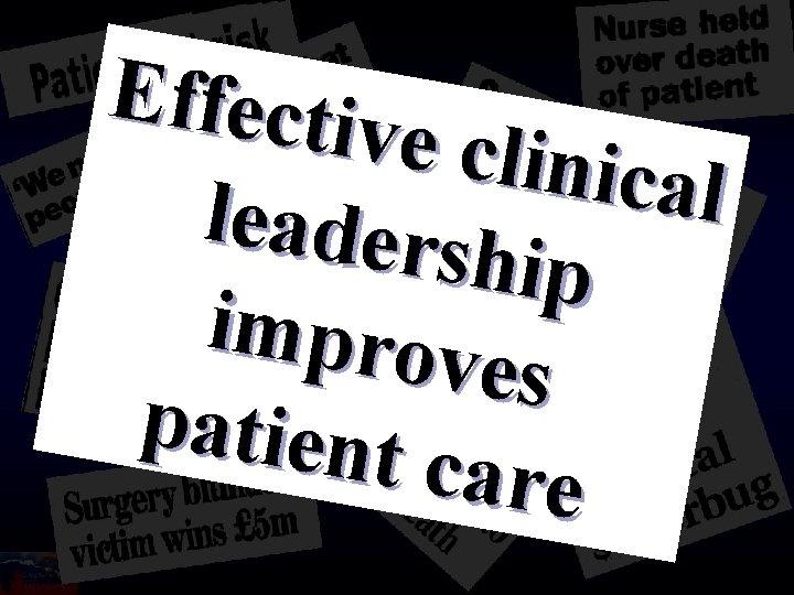 Effectiv e clinic a l leaders hip improv es patient care