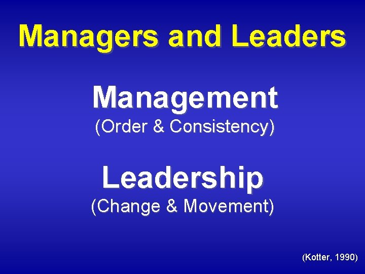 Managers and Leaders Management (Order & Consistency) Leadership (Change & Movement) (Kotter, 1990)