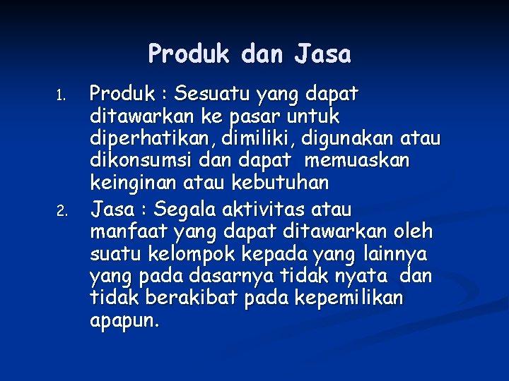 Produk dan Jasa 1. 2. Produk : Sesuatu yang dapat ditawarkan ke pasar untuk
