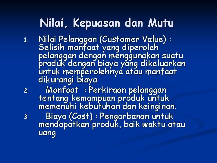 Nilai, Kepuasan dan Mutu 1. 2. 3. Nilai Pelanggan (Customer Value) : Selisih manfaat