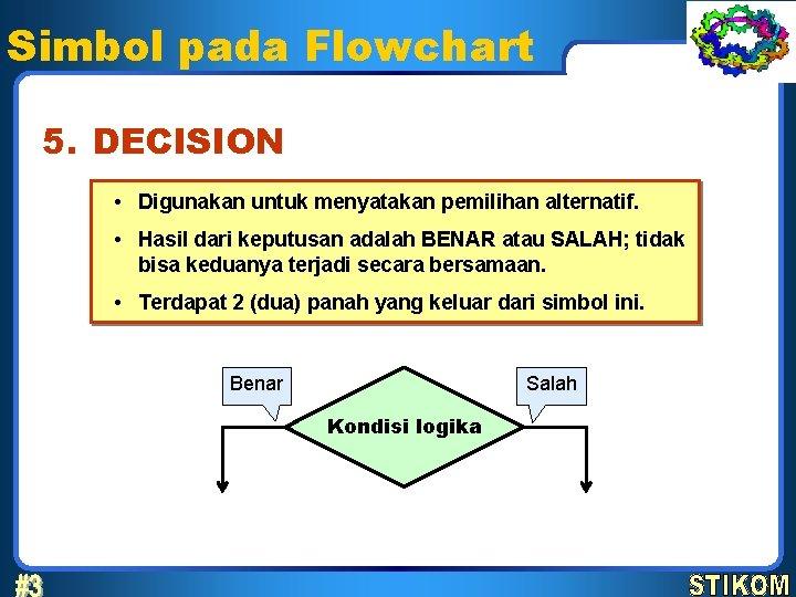 Simbol pada Flowchart 5. DECISION • Digunakan untuk menyatakan pemilihan alternatif. • Hasil dari