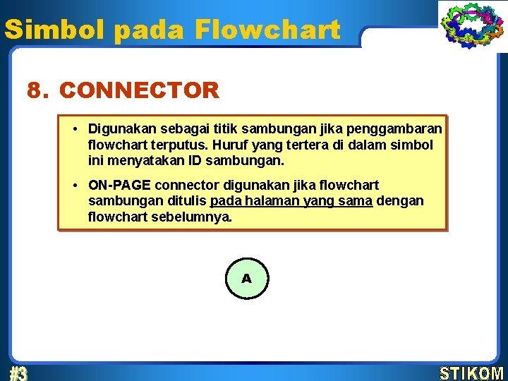 Simbol pada Flowchart 8. CONNECTOR • Digunakan sebagai titik sambungan jika penggambaran flowchart terputus.