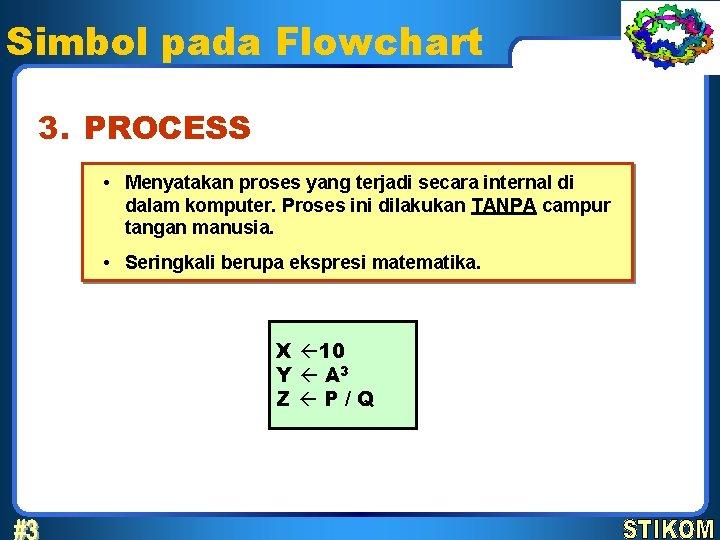 Simbol pada Flowchart 3. PROCESS • Menyatakan proses yang terjadi secara internal di dalam