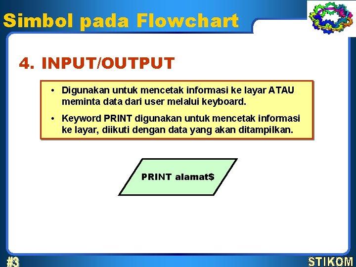 Simbol pada Flowchart 4. INPUT/OUTPUT • Digunakan untuk mencetak informasi ke layar ATAU meminta