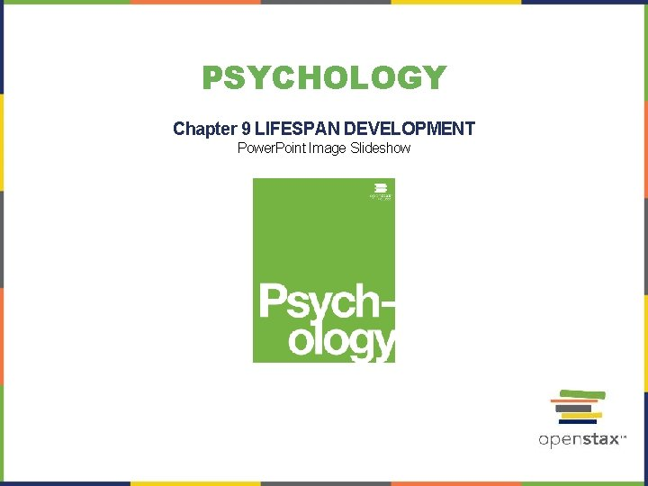 PSYCHOLOGY Chapter 9 LIFESPAN DEVELOPMENT Power. Point Image Slideshow
