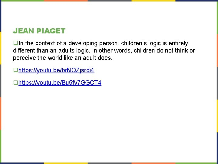 JEAN PIAGET q. In the context of a developing person, children's logic is entirely