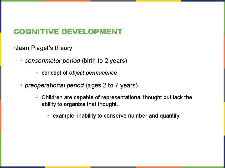 COGNITIVE DEVELOPMENT • Jean Piaget's theory • sensorimotor period (birth to 2 years) •