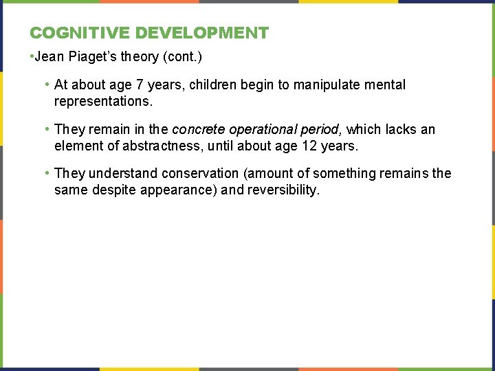 COGNITIVE DEVELOPMENT • Jean Piaget's theory (cont. ) • At about age 7 years,
