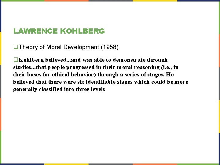 LAWRENCE KOHLBERG q. Theory of Moral Development (1958) q. Kohlberg believed. . . and