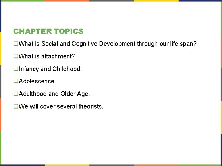 CHAPTER TOPICS q. What is Social and Cognitive Development through our life span? q.