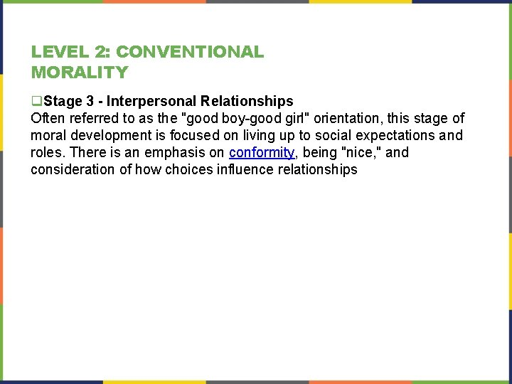LEVEL 2: CONVENTIONAL MORALITY q. Stage 3 - Interpersonal Relationships Often referred to as