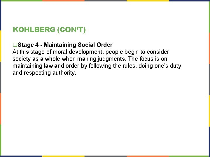 KOHLBERG (CON'T) q. Stage 4 - Maintaining Social Order At this stage of moral
