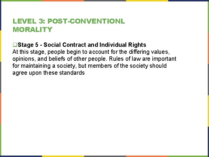 LEVEL 3: POST-CONVENTIONL MORALITY q. Stage 5 - Social Contract and Individual Rights At
