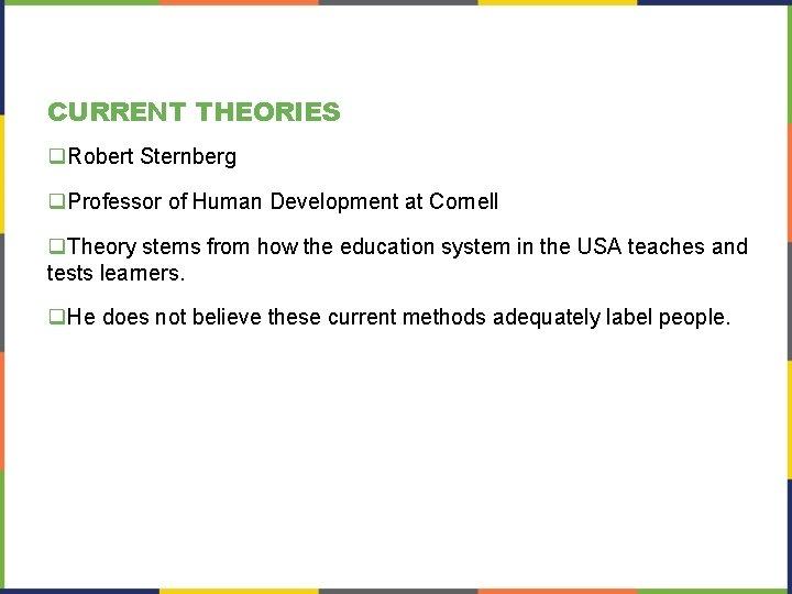 CURRENT THEORIES q. Robert Sternberg q. Professor of Human Development at Cornell q. Theory