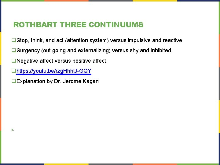 ROTHBART THREE CONTINUUMS q. Stop, think, and act (attention system) versus impulsive and reactive.