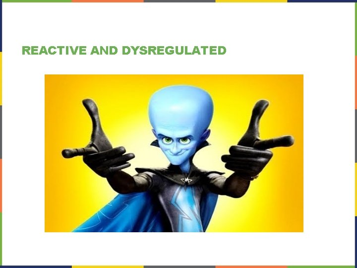 REACTIVE AND DYSREGULATED