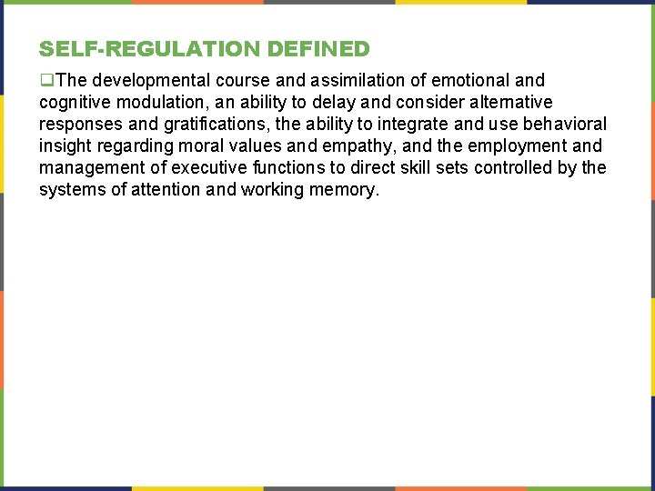 SELF-REGULATION DEFINED q. The developmental course and assimilation of emotional and cognitive modulation, an