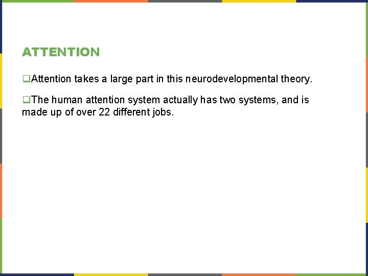 ATTENTION q. Attention takes a large part in this neurodevelopmental theory. q. The human